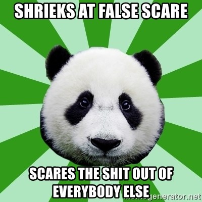 Dyspraxic Panda - shrieks at false scare scares the shit out of everybody else
