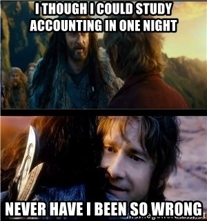 Bilbo and Thorin - I thouGH I COULD STUDY ACCOUNTING IN ONE NIGHT NEVER HAVE I BEEN SO WRONG