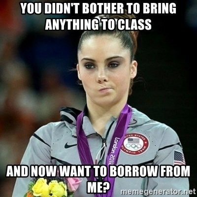 Not Impressed McKayla - You didn't bother to bring anything to class and now want to borrow from me?