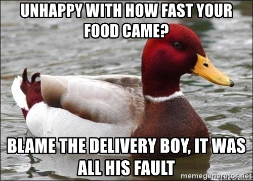 Malicious advice mallard - unhappy with how fast your food came? blame the delivery boy, it was all his fault