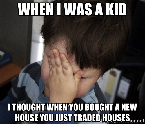 Confession Kid - WHEN I WAS A KID I THOUGHT WHEN YOU BOUGHT A NEW HOUSE YOU JUST TRADED HOUSES