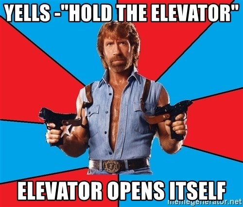 "Chuck Norris  - Yells -""hold the elevator"" Elevator Opens itseLf"