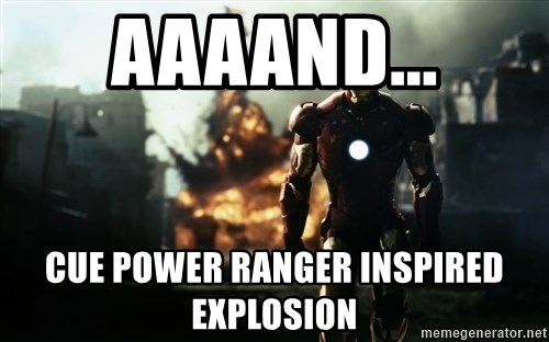 iron man explosion - aaaand... cue power ranger inspired explosion