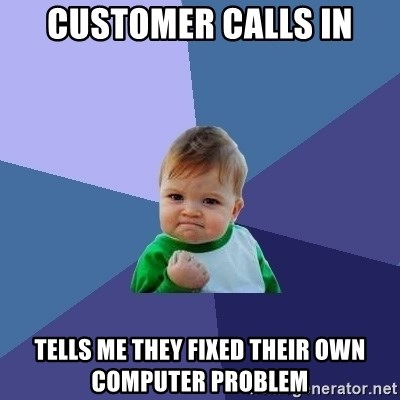 Success Kid - Customer calls in tells me they fixed their own computer problem