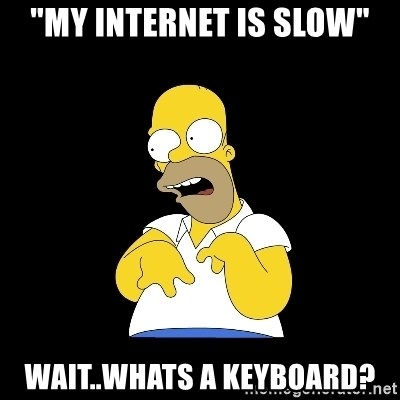 "look-marge - ""my internet is slow"" wait..whats a keyboard?"