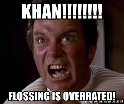 Khan - KHAN!!!!!!!! flossing is overrated!