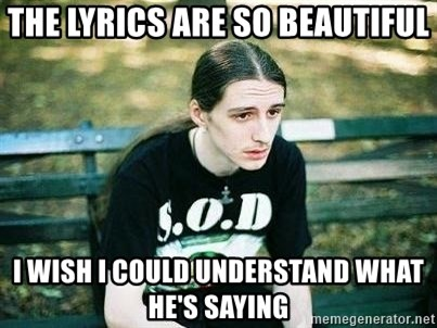 depressed metalhead - The lyrics are so beautiful I wish I could understand what he's saying