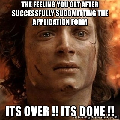 frodo it's over - the feeling you get after successfully subbmitting the application form its over !! its done !!