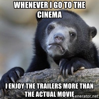 Confessions Bear - whenever i go to the cinema i enjoy the trailers more than the actual movie