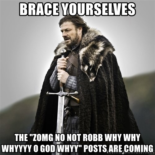 """Game of Thrones - brace yourselves the """"zomg no not robb why why whyyyy o god whyy"""" posts are coming"""