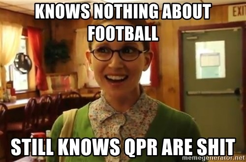 Sexually Oblivious Girl - Knows nothing about football still knows qpr are shit