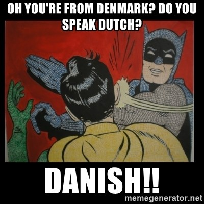 Batman Slappp - Oh you're From Denmark? Do you speak Dutch? Danish!!