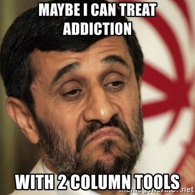 ahmadinejad - maybe i can treat addiction with 2 column tools