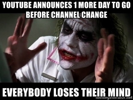 joker mind loss - YOUTUBE ANNOUNCES 1 MORE DAY TO GO BEFORE CHANNEL CHANGE EVERYBODY LOSES THEIR MIND