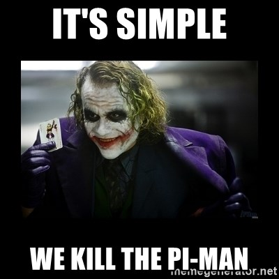 Kill Batman Joker - It's Simple We kill the Pi-man