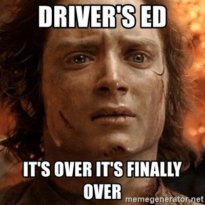 frodo it's over - Driver's ed It's over It's finally over