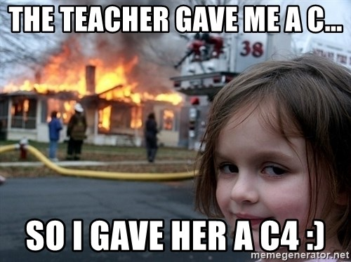 Disaster Girl - THE TEACHER GAVE ME A C... SO I GAVE HER A C4 :)