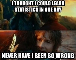 Never Have I Been So Wrong - i thought i could learn statistics in one day never have i been so wrong