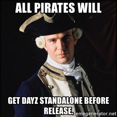Hollywood Pirate Hunter - All pirates will get DayZ Standalone Before release.