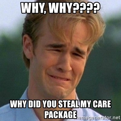 90s Problems - WHY, WHY???? WHY DID YOU STEAL MY CARE PACKAGE
