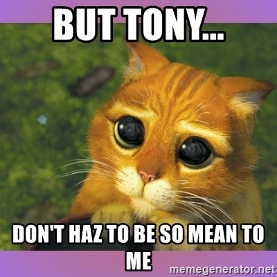Apologetic Puss In Boots - But Tony... Don't Haz to be so mean to me