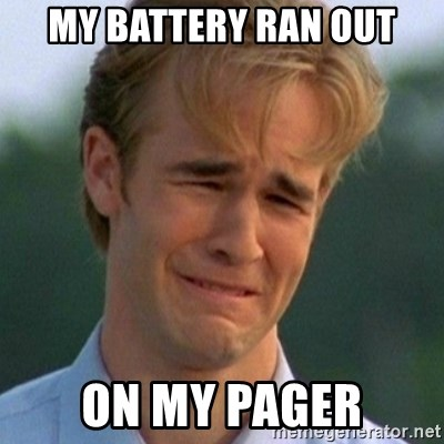 90s Problems - my battery ran out on my pager