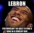 Kobe Bryant - LEBRON YOU WOULDN'T BE ABLE TO FIND A RING IN A JEWELRY BOX