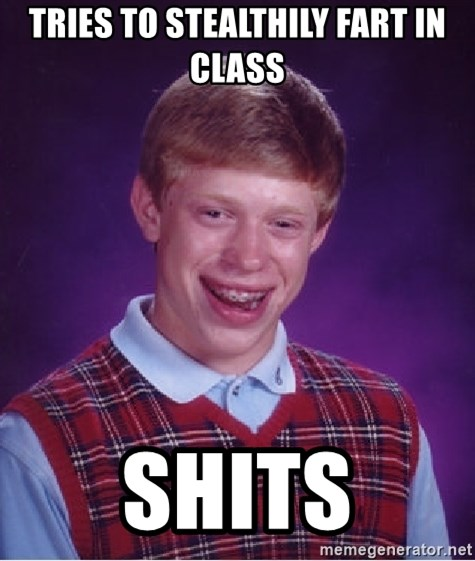Bad Luck Brian - tries to stealthily Fart in class shits