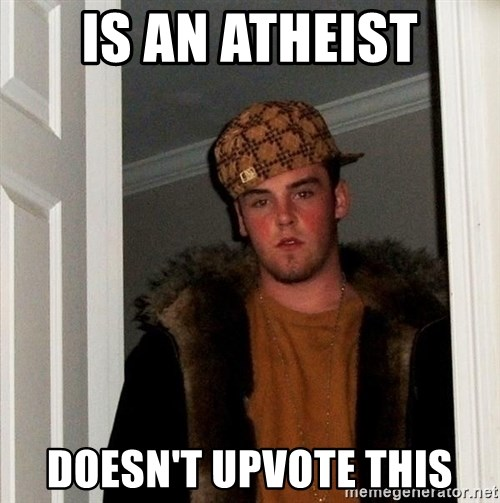 Scumbag Steve - Is an atheist Doesn't upvote this