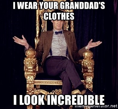 Hipster Doctor Who - I Wear your granddad's clothes I look incredible
