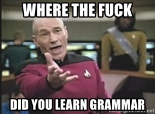 Captain Picard - where the fuck did you learn grammar