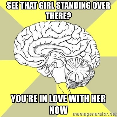 Traitor Brain - see that girl standing over there? you're in love with her now