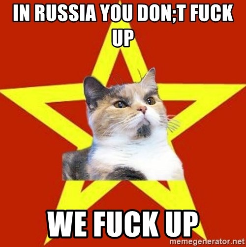 Lenin Cat Red - IN RUSSIA YOU DON;T FUCK UP  WE FUCK UP