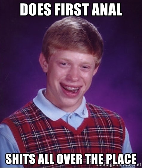 Bad Luck Brian - does first anal shits all over the place