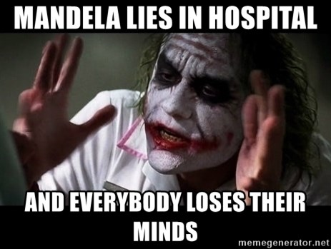 joker mind loss - Mandela lies in hospital And everybody loses their minds