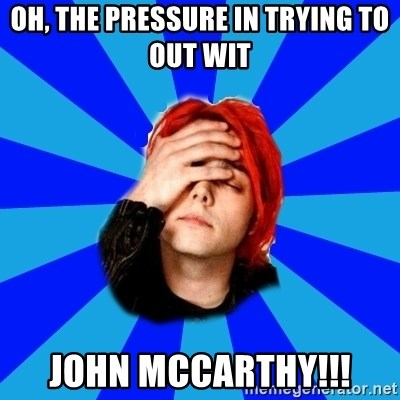 imforig - OH, the pressure in trying to out wit John McCarthy!!!