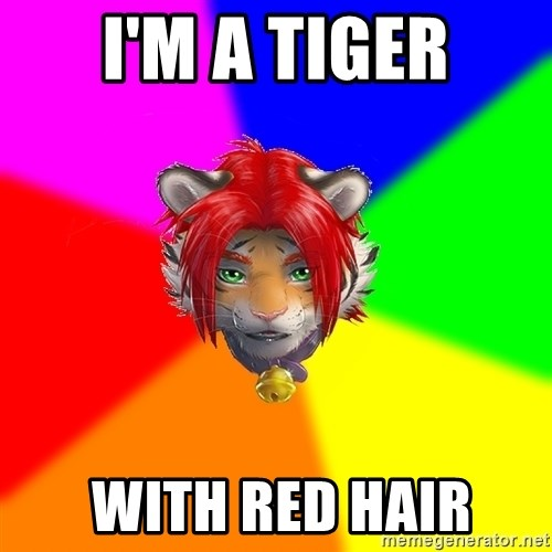 Advice Furry - I'm a Tiger  with red hair