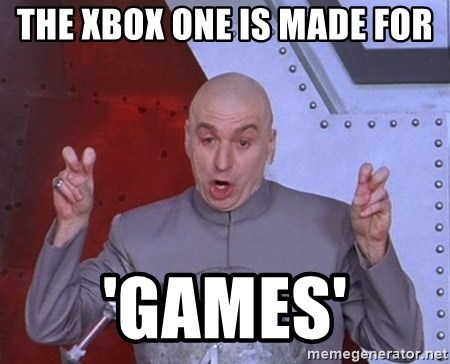 Dr. Evil Air Quotes - The Xbox one is made for 'Games'