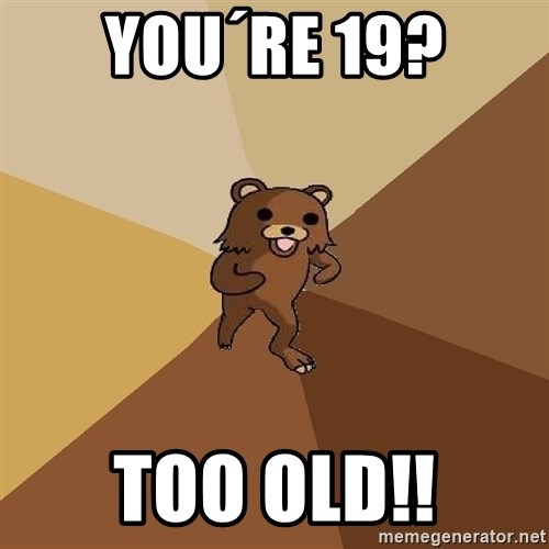 Pedo Bear From Beyond - You´re 19? too old!!