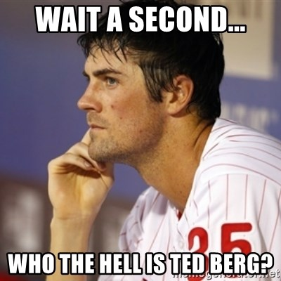 Thinking Hamels - wait a second... who the hell is ted berg?