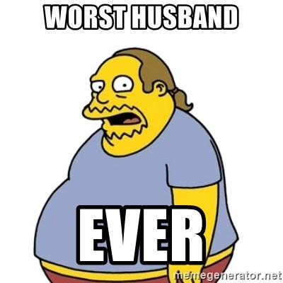Comic Book Guy Worst Ever - WORST HUSBAND EVER