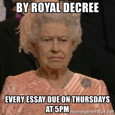 Queen Elizabeth Is Not Impressed  - By Royal Decree Every Essay due on Thursdays at 5pm