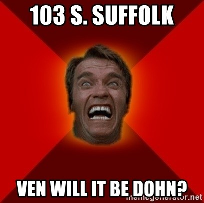 Angry Arnold - 103 S. Suffolk VEN WILL IT BE DOHN?