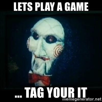 SAW - I wanna play a game - LETS PLAY A GAME ... TAG YOUR IT