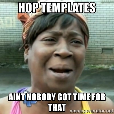 aint nobody got time fo dat - HOP templates aint nobody got time for that