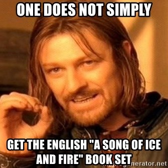 """One Does Not Simply - One does not simply get the english """"a song of ice and fire"""" book set"""
