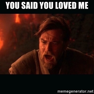 "Obi Wan Kenobi ""You were my brother!"" - You said you loved me"