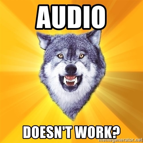 Courage Wolf - AUDIO DOESN'T WORK?