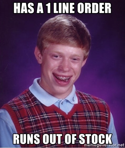 Bad Luck Brian - has a 1 line order runs out of stock