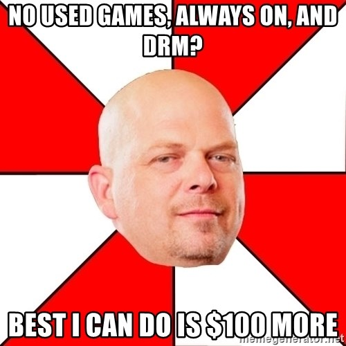 Pawn Stars - No used games, always on, and drm? Best I can do is $100 more